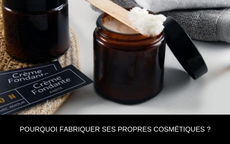 Pourquoi fabriquer ses propres cosmétiques