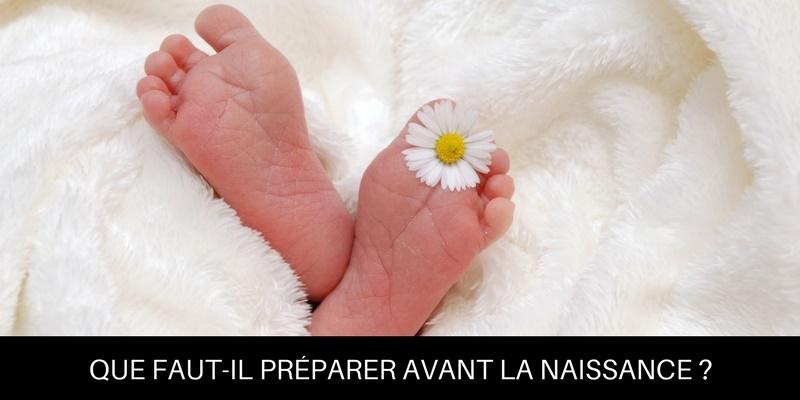 Que faut-il préparer avant la naissance ?